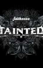 TAINTED {Completed} by faithxoxo