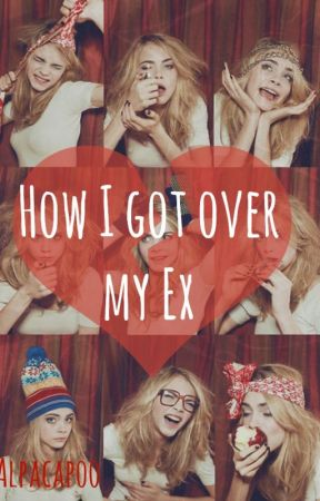 How I got over my Ex by alpacapoo