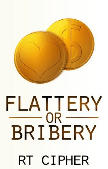 Flattery or Bribery?
