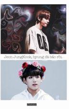 Jeon JungKook, hyung đã bảo rồi. by moonjagyu