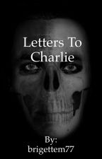 Letters To Charlie  by brigettem77