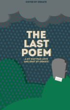 The Last Poem (A My Wattpad Love One-Shot) by Ornate