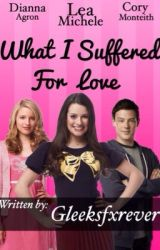 What I suffered for love by gleeksfxrever