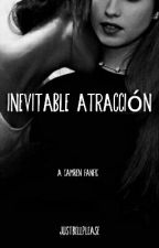 Inevitable Atraccion (TERMINADA) (CAMREN) by belsrodrigs