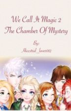 We Call It Magic 2.! The Chamber of Mystery by Hiccstrid_lover012