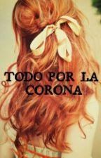 Todo Por La Corona by OoomoonOoo