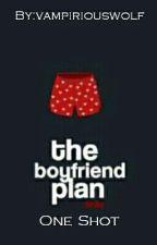 The boyfriend plan (one shot) by vampiriouswolf
