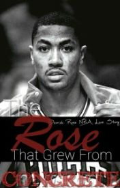 The Rose that Grew from Concrete ( Derrick Rose Love Story)[COMPLETE] by SnapbackSnatcha