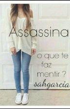 Assassina ♥ (Concluído) by sahgarcia