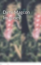 Dirty Magcon Imagines by YourPerfectFanfic
