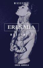 Eres Mía by M5secret