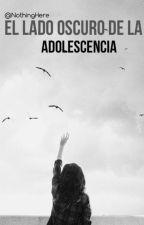 El lado oscuro de la adolescencia by NothingHere