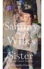 Sammy Wilk's Sister {Hayes Grier y tu}   by GenesiisAlaanyy