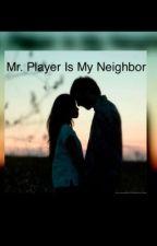 Mr. Player Is My Neighbor by abbymarion