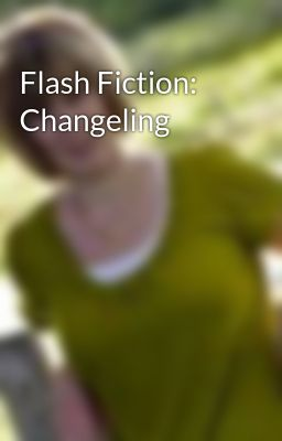 Flash Fiction: Changeling