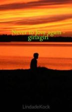 Never to love again - girlxgirl by LindadeKock