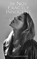 Im Not Exactly Innocent by rawrgilinsky