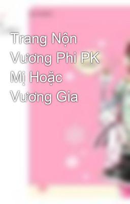 Đọc truyện Trang Nộn Vương Phi PK Mị Hoặc Vương Gia
