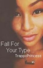 Fall For Your Type (Discontinued) by TrappxPrincess