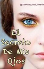 El Secreto De Mis Ojos by Dream_and_texts