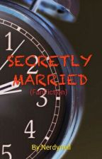 SECRETLY MARRIED (fanfiction) by Nerdyneil
