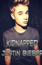 Kidnapped Justin Bieber ( a justin bieber love story) by xBelieberForeverx
