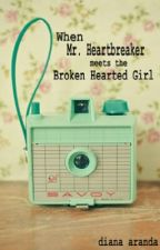 When Mr. Heart Breaker Meets the Brokenhearted  Girl (COMPLETE) by DianaAranda