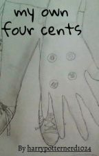 My Own Four Cents by harrypotternerd1024