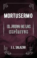MORTUSERMO: EL JUEGO DE LOS ESPÍRITUS © by JL_Salazar