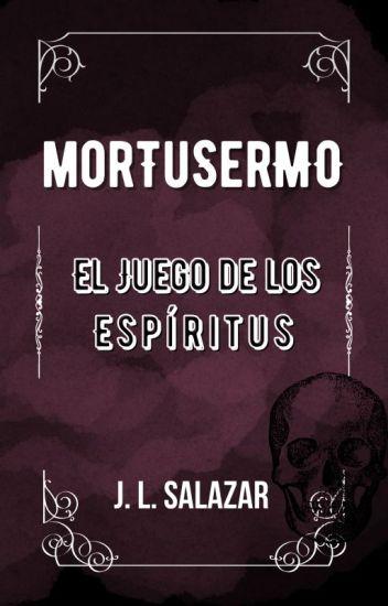 MORTUSERMO: EL JUEGO DE LOS ESPÍRITUS ©
