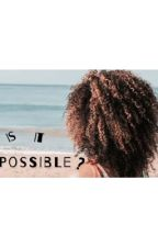 Is It Possible? by rosefuzz