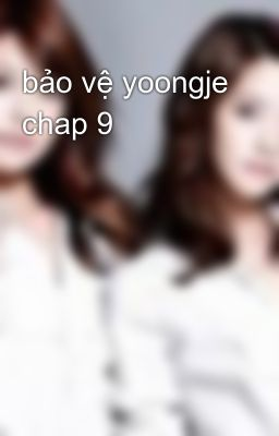 bảo vệ yoongje chap 9