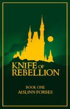 Knife of Rebellion: Battles of Eyenwar, Book 1  by AislinnForbes