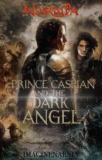 Narnia: Prince Caspian & The Dark Angel by imaginenarnia