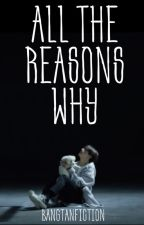 All the Reasons Why [ON HOLD]  by bangtanfiction