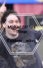 Michael Clifford Things by Cosmicmgcx