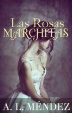 Las Rosas Marchitas by Alishta