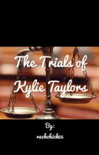 The Trials of Kylie Taylors by rachchick25