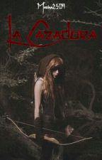 LA CAZADORA by Mariaa2509