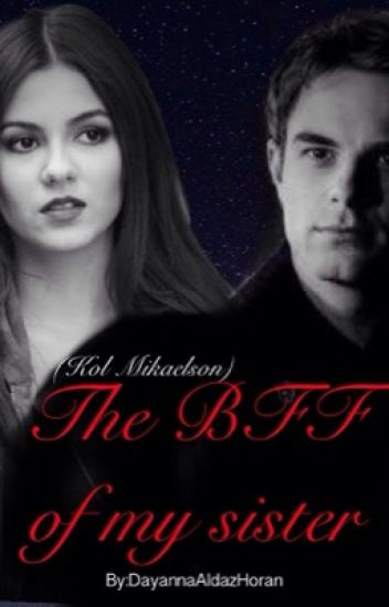 The BFF Of My Sister ( Kol Mikaelson)Terminada