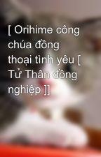 [ Orihime công chúa đồng thoại tình yêu [ Tử Thần đồng nghiệp ]] by mew_ngoc_th2405