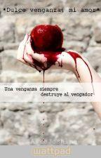 * Dulce venganza, mi amor * (Editando)  by AikoJoshina