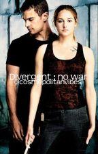 Divergent no war by cosmopolitanvibes