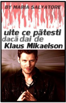 Uite ce patesti daca dai de Klaus Mikaelson // Terminata //