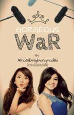 GORGEOUS WaR by AkoSiBingBongPadilla