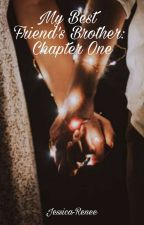 Best Friend's Brother: Chapter One by Jessica-Renee