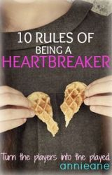 Ten Rules of Being a Heartbreaker by annieane