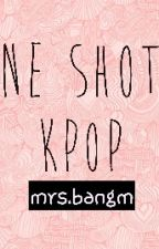 One Shots KPOP. by MrsBangM