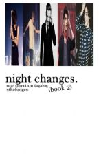 Night Changes (Book Two) by mightyvocals