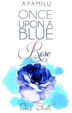 Once Upon A Blue Rose (One Shot) by AyamiLu